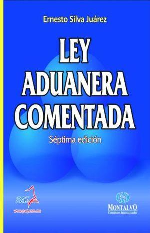 LEY ADUANERA COMENTADA / 7 ED. 2019