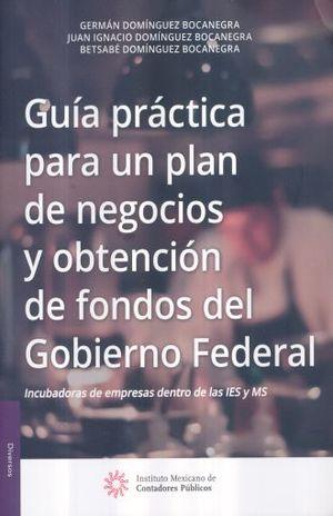 GUIA PRACTICA PARA UN PLAN DE NEGOCIOS Y OBTENCION DE FONDOS DEL GOBIERNO FEDERAL / 2 ED.