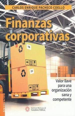FINANZAS CORPORATIVAS. VALOR LLAVE PARA UNA ORGANIZACION SANA Y COMPETENTE / 2 ED.