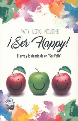 SER HAPPY. EL ARTE Y LA CIENCIA DE SER FELIZ