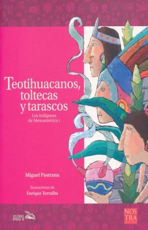 TEOTIHUACANOS TOLTECAS Y TARASCOS. LOS INDIGENAS DE MESOAMERICA 1