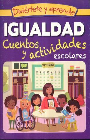 IGUALDAD. CUENTOS Y ACTIVIDADES ESCOLARES / DIVIERTETE Y APRENDE