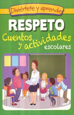 RESPETO. CUENTOS Y ACTIVIDADES ESCOLARES / DIVIERTETE Y APRENDE