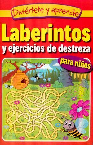 LABERINTOS Y EJERCICIOS DE DESTREZA PARA NIÑOS / DIVIERTETE Y APRENDE