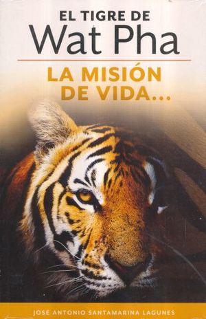 TIGRE DE WAT PHA, EL. LA MISION DE VIDA