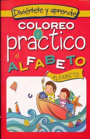 COLOREO Y PRACTICO EL ALFABETO. DIVIERTETE Y APRENDE