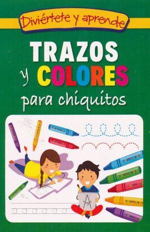 TRAZOS Y COLORES PARA CHIQUITOS DIVIERTETE Y APRENDE