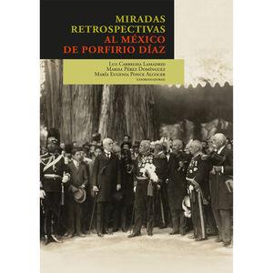 MIRADAS RETROSPECTIVAS AL MEXICO DE PORFIRIO DIAZ