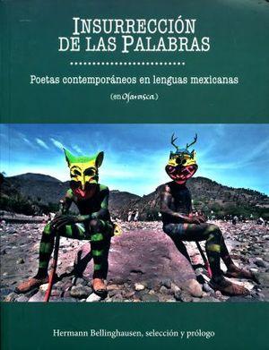 INSURRECCION DE LAS PALABRAS. POETAS CONTEMPORANEOS EN LENGUAS MEXICANAS (EN OJARASCA)