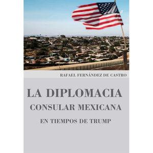 DIPLOMACIA CONSULAR MEXICANA EN TIEMPOS DE TRUMP, LA
