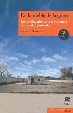 EN LA NIEBLA DE LA GUERRA. LOS CIUDADANOS ANTE LA VIOLENCIA CRIMINAL ORGANIZADA / 2 ED.