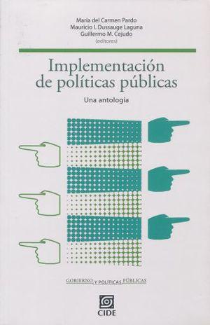 IMPLEMENTACION DE POLITICAS PUBLICAS. UNA ANTOLOGIA