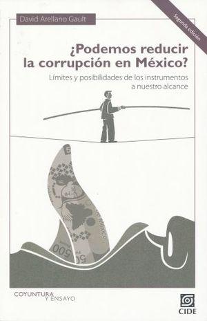 PODEMOS REDUCIR LA CORRUPCION EN MEXICO. LIMITES Y POSIBILIDADES DE LOS INSTRUMENTOS A NUESTRO ALCANCE / 2 ED.