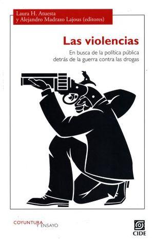 VIOLENCIAS, LAS. EN BUSCA DE LA POLITICA PUBLICA DETRAS DE LA GUERRA CONTRA LAS  DROGAS