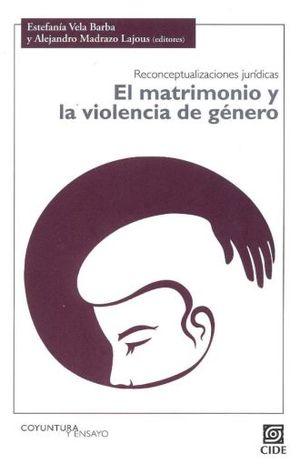 MATRIMONIO Y LA VIOLENCIA DE GENERO, EL. RECONCEPTUALIZACIONES JURIDICAS
