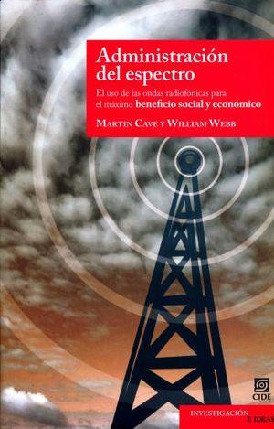 ADMINISTRACION DEL ESPECTRO. EL USO DE LAS ONDAS RADIOFONICAS PARA EL MAXIMO BENEFICIO SOCIAL Y ECONOMICO