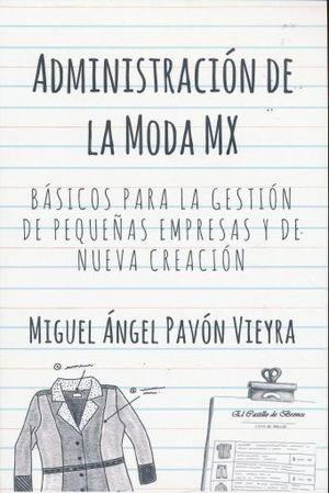 ADMINISTRACION DE LA MODA MX. BASICO PARA LA GESTION DE PEQUEÑAS EMPRESAS Y DE NUEVA CREACION