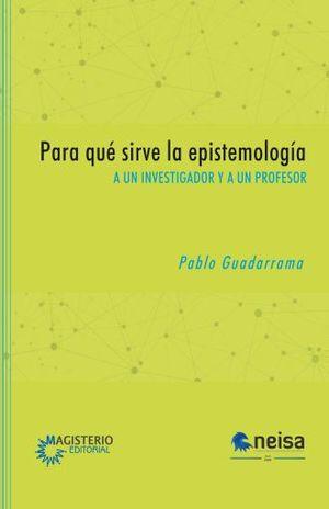 PARA QUE SIRVE LA EPISTEMOLOGIA A UN INVESTIGADOR Y A UN PROFESOR