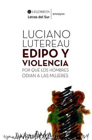 EDIPO Y VIOLENCIA. POR QUE LOS HOMBRES ODIAN A LAS MUJERES