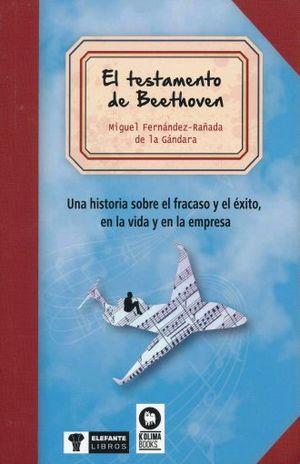 TESTAMENTO DE BEETHOVEN, EL / UNA HISTORIA SOBRE EL FRACASO Y EL EXITO EN LA VIDA Y EN LA EMPRESA