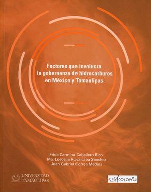 FACTORES QUE INVOLUCRAN LA GOBERNANZA DE HIDROCARBUROS EN MEXICO Y TAMAULIPAS / VOL. 1