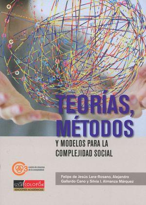TEORIAS METODOS Y MODELOS PARA LA COMPLEJIDAD SOCIAL