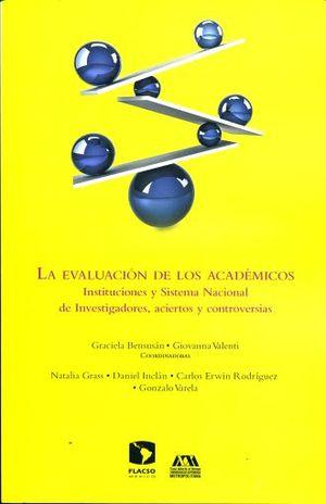 EVALUACION DE LOS ACADEMICOS, LA. INSTITUCIONES Y SISTEMA NACIONAL DE INVESTIGADORES ACIERTOS Y CONTROVERSIAS