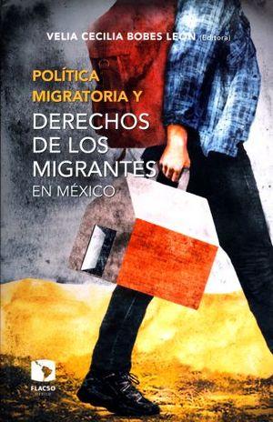 POLITICA MIGRATORIA Y DERECHOS DE LOS MIGRANTES EN MEXICO