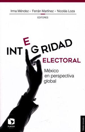 INTEGRIDAD ELECTORAL. MEXICO EN PERSPECTIVA GLOBAL