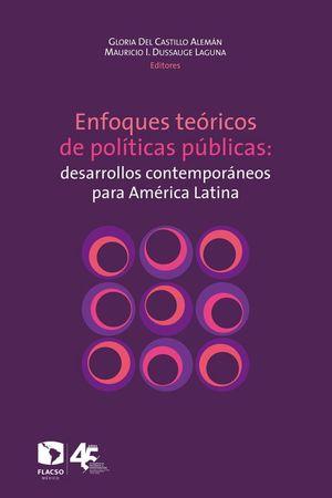 Enfoques teóricos de políticas públicas: desarrollos contemporáneos para América Latina
