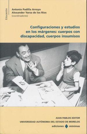 CONFIGURACIONES Y ESTUDIOS EN LOS MARGENES. CUERPOS CON DISCAPACIDAD CUERPOS INSUMISOS