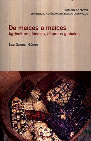 DE MAICES A MAICES. AGRICULTURAS LOCALES DISPUTAS GLOBLAES