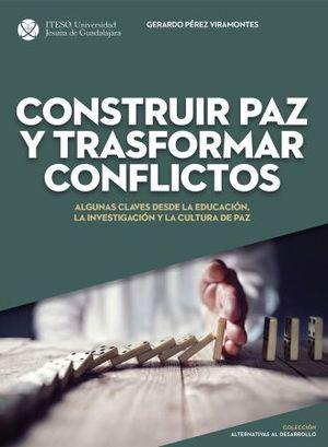 CONTRUIR PAZ Y TRANSFORMAR CONFLICTOS. ALGUNAS CLAVES DESDE LA EDUCACION LA INVESTIGACION Y LA CULTURA DE PAZ