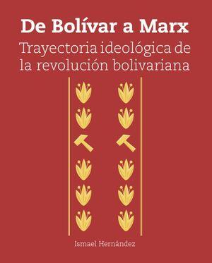 DE BOLIVAR A MARX. TRAYECTORIA IDEOLOGICA DE LA REVOLUCION BOLIVARIANA