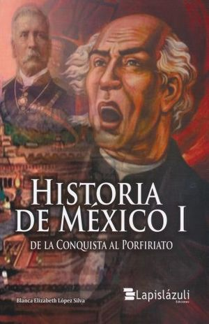 HISTORIA DE MEXICO 1. DE LA CONQUISTA AL PORFIRIATO BACHILLERATO