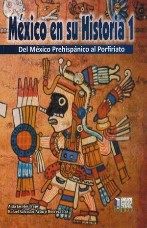 MEXICO EN SU HISTORIA 1. DEL MEXICO PREHISPANICO AL PORFIRIATO BACHILLERATO