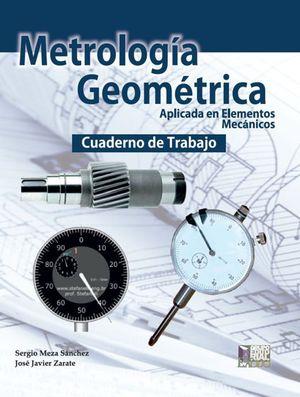 Metrología geométrica en elementos mecánicos. Cuaderno de trabajo