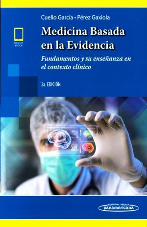MEDICINA BASADA EN LA EVIDENCIA. FUNDAMENTOS Y SU ENSEÑANZA EN EL CONTEXTO DIARIO / 2 ED.