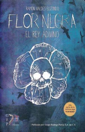 FLOR NEGRA. EL REY ADIVINO / LIBRO SEGUNDO