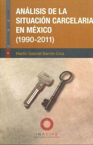 ANALISIS DE LA SITUACION CARCELARIA EN MEXICO 1990 - 2011
