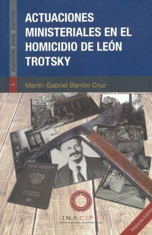 ACTUACIONES MINISTERIALES EN EL HOMICIDIO DE LEON TROTSKY / 2 ED.