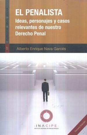 PENALISTA, EL. IDEAS PERSONAJES Y CASOS RELEVANTES DE NUESTRO DERECHO PENAL / 3 ED.