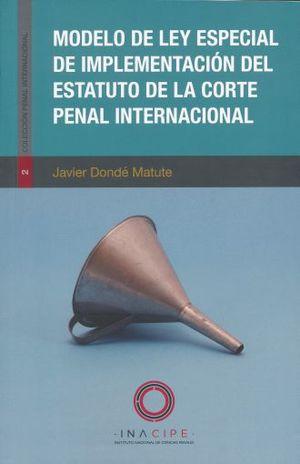 MODELO DE LEY ESPECIAL DE IMPLEMENTACION DEL ESTATUTO DE LA CORTE PENAL INTERNACIONAL