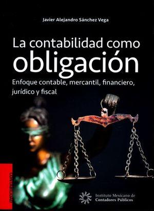 CONTABILIDAD COMO OBLIGACION, LA. ENFOQUE CONTABLE MERCANTIL FINANCIERO JURIDICO Y FISCAL