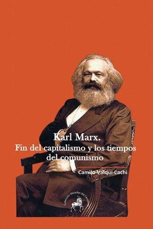 KARL MARX. FIN DEL CAPITALISMO Y LOS TIEMPOS DEL COMUNISMO