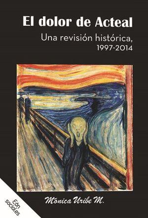 DOLOR DE ACTEAL, EL. UNA REVISION HISTORICA 1997 - 2014
