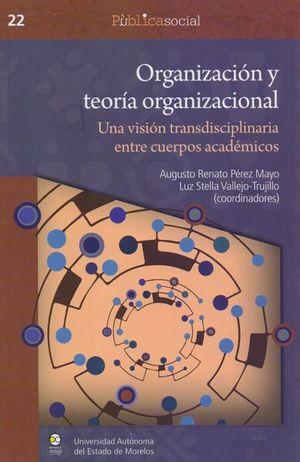ORGANIZACION Y TEORIA ORGANIZACIONAL. UNA VISION TRANSDISCIPLINARIA ENTRE CUERPOS ACADEMICOS