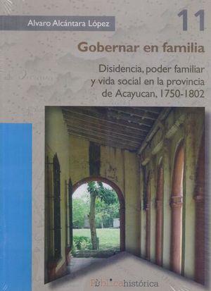 GOBERNAR EN FAMILIA. DISIDENCIA PODER FAMILIAR Y VIDA SOCIAL EN LA PROVINCIA DE ACAYUCAN 1750-1802