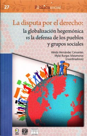 DISPUTA POR EL DERECHO, LA. LA GLOBALIZACION HEGEMONICA VS LA DEFENSA DE LOS PUEBLOS Y GRUPOS SOCIALES