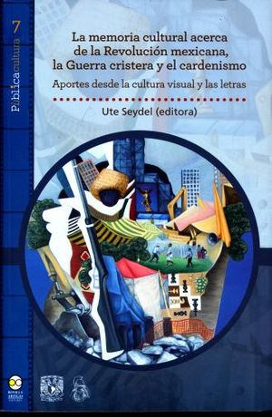 MEMORIA CULTURAL ACERCA DE LA REVOLUCION MEXICANA LA GUERRA CRISTERA Y EL CARDENISMO